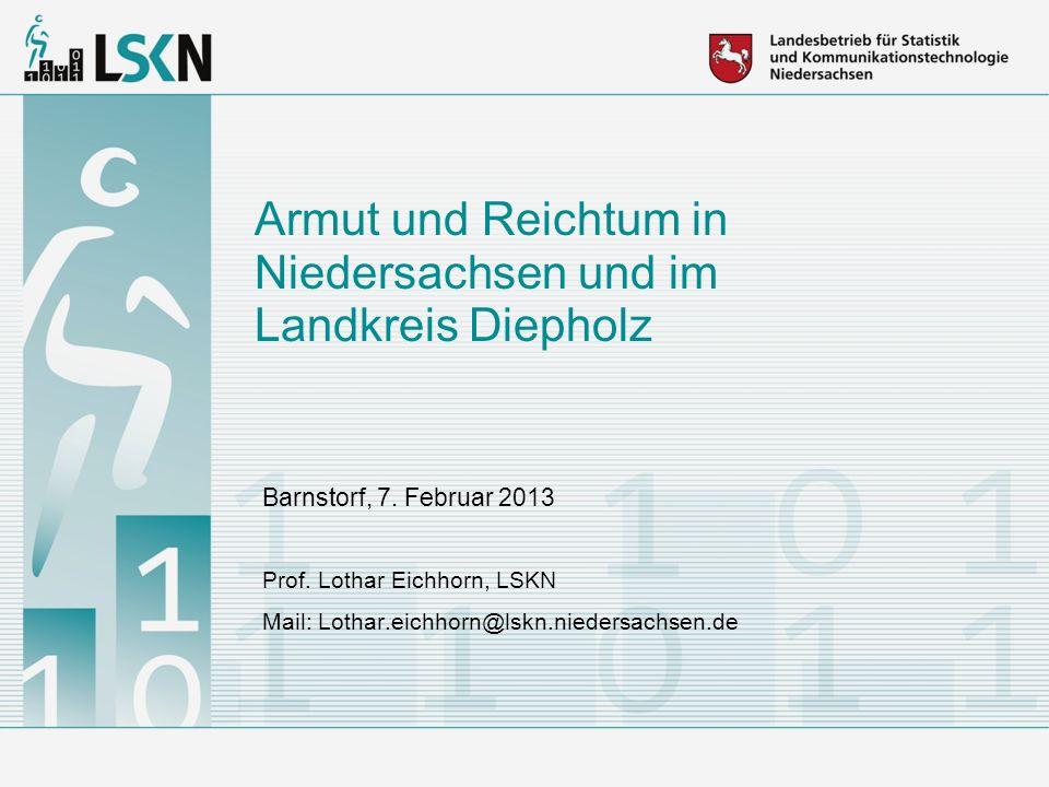 Armut und Reichtum in Niedersachsen und im Landkreis Diepholz Barnstorf, 7. Februar 2013 Prof. Lothar Eichhorn, LSKN Mail: Lothar.eichhorn@lskn.nieder