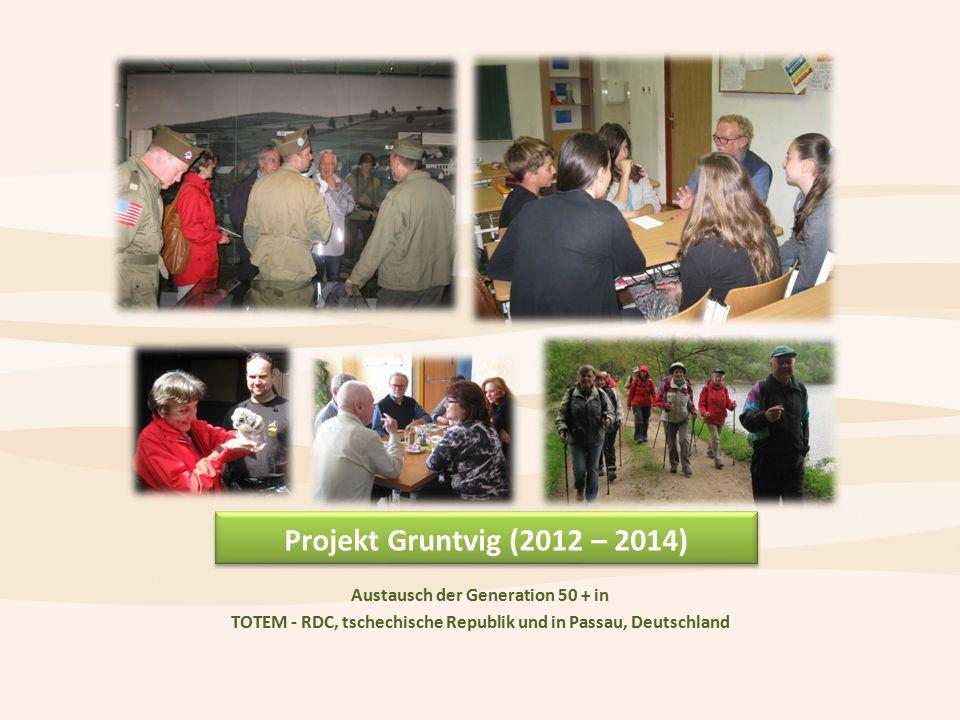 Projekt Gruntvig (2012 – 2014) Austausch der Generation 50 + in TOTEM - RDC, tschechische Republik und in Passau, Deutschland