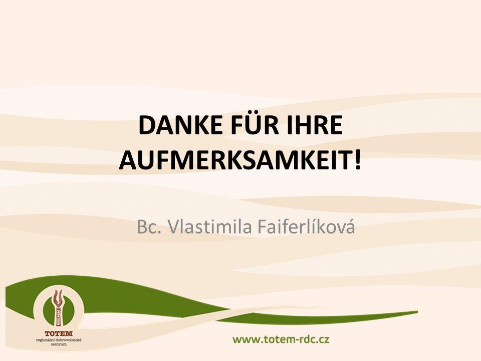 DANKE FÜR IHRE AUFMERKSAMKEIT! Bc. Vlastimila Faiferlíková