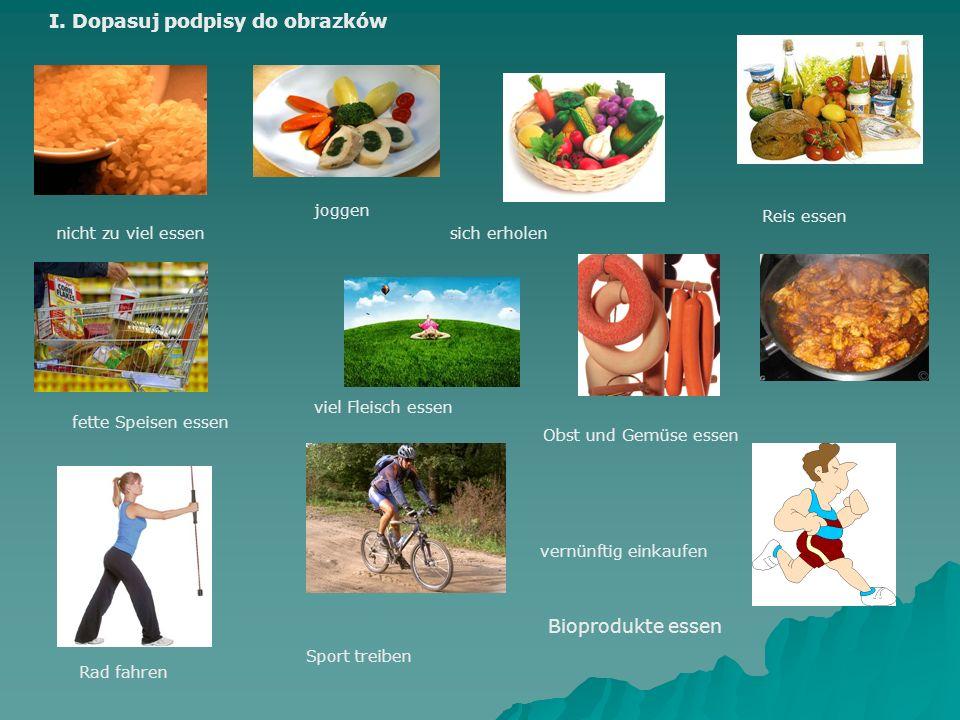 Sport treiben Reis essen fette Speisen essen joggen sich erholen Rad fahren Obst und Gemüse essen vernünftig einkaufen nicht zu viel essen viel Fleisch essen I.