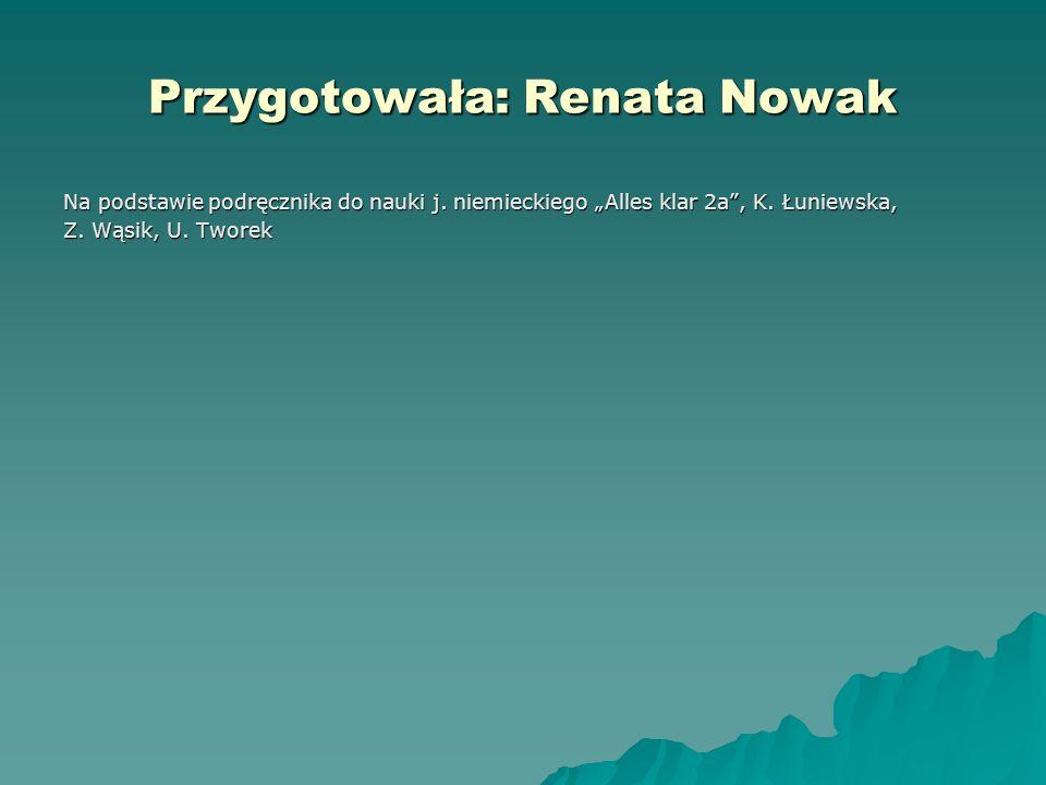"""Przygotowała: Renata Nowak Na podstawie podręcznika do nauki j. niemieckiego """"Alles klar 2a"""", K. Łuniewska, Z. Wąsik, U. Tworek"""