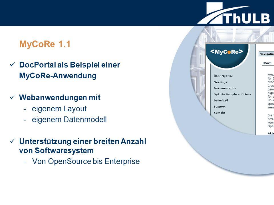 MyCoRe 1.1 DocPortal als Beispiel einer MyCoRe-Anwendung Webanwendungen mit -eigenem Layout -eigenem Datenmodell Unterstützung einer breiten Anzahl vo