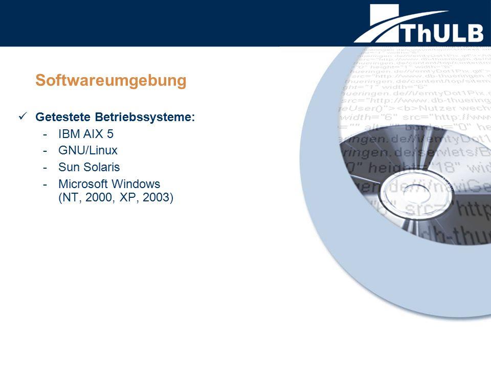 Softwareumgebung Getestete Betriebssysteme: -IBM AIX 5 -GNU/Linux -Sun Solaris -Microsoft Windows (NT, 2000, XP, 2003)