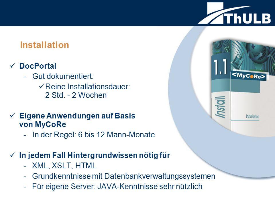 Installation DocPortal - Gut dokumentiert: Reine Installationsdauer: 2 Std. - 2 Wochen Eigene Anwendungen auf Basis von MyCoRe - In der Regel: 6 bis 1