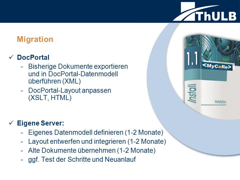 Migration DocPortal -Bisherige Dokumente exportieren und in DocPortal-Datenmodell überführen (XML) -DocPortal-Layout anpassen (XSLT, HTML) Eigene Serv