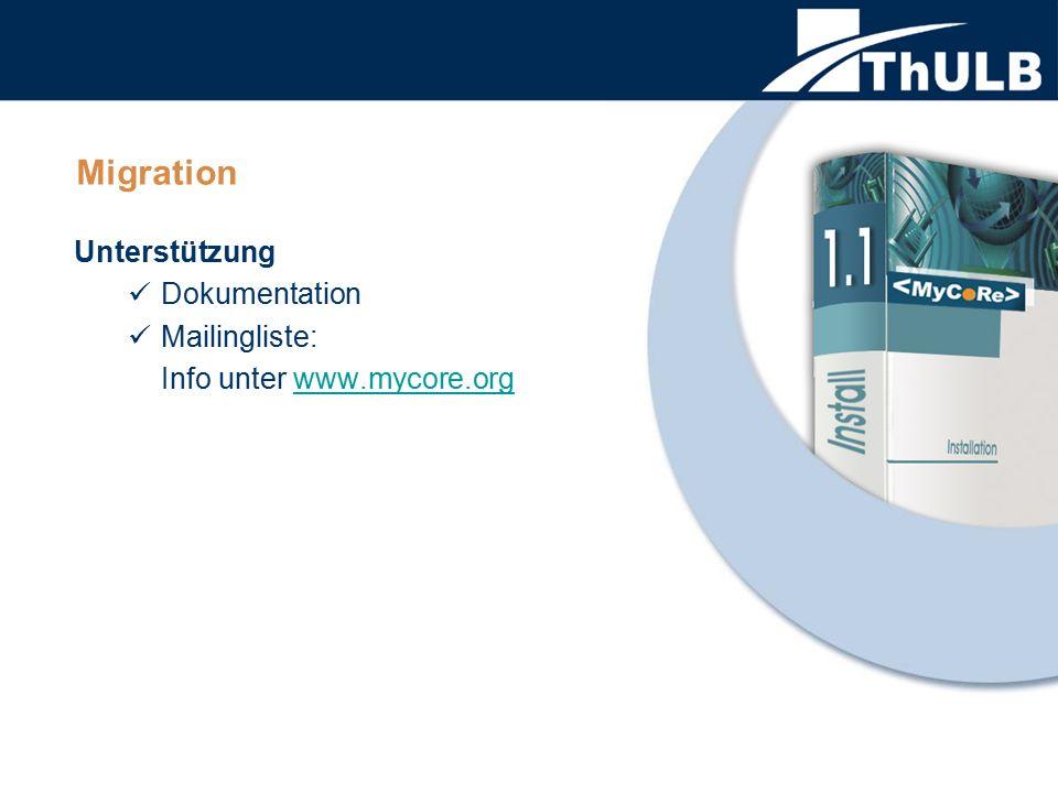 Migration Unterstützung Dokumentation Mailingliste: Info unter www.mycore.orgwww.mycore.org