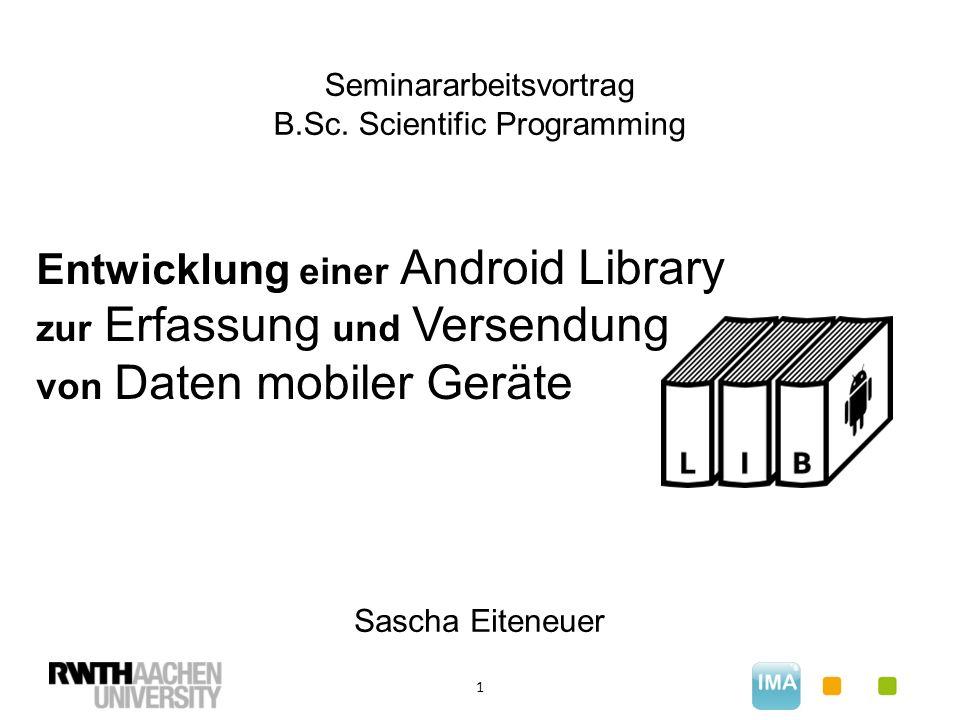 1 Entwicklung einer Android Library zur Erfassung und Versendung von Daten mobiler Geräte Seminararbeitsvortrag B.Sc.