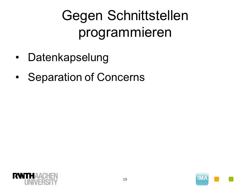 Gegen Schnittstellen programmieren 19 Datenkapselung Separation of Concerns