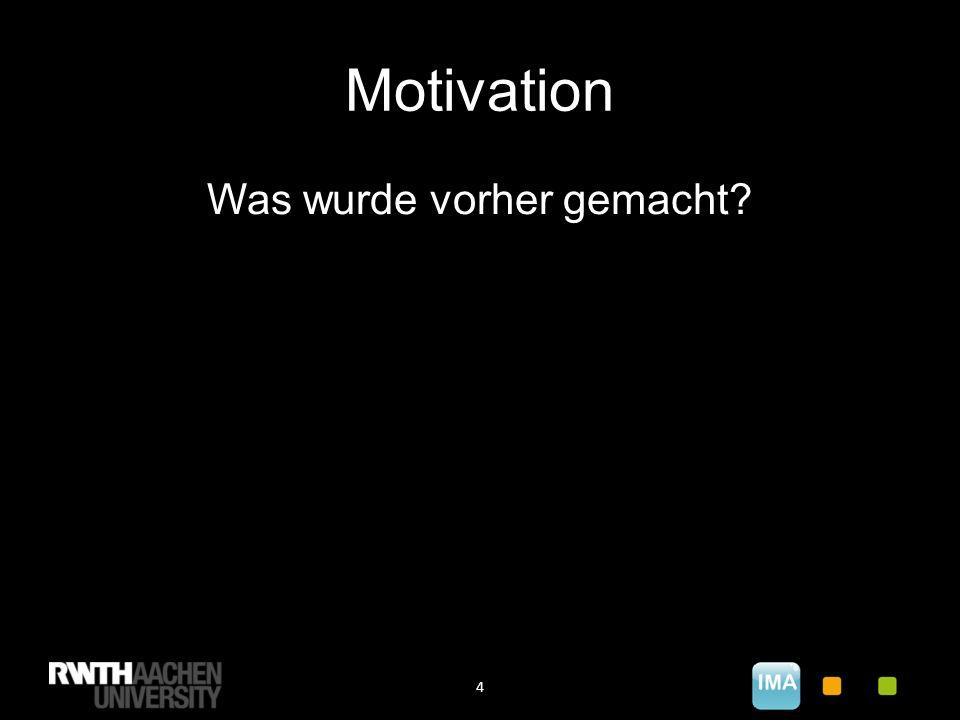 Motivation 4 Was wurde vorher gemacht?