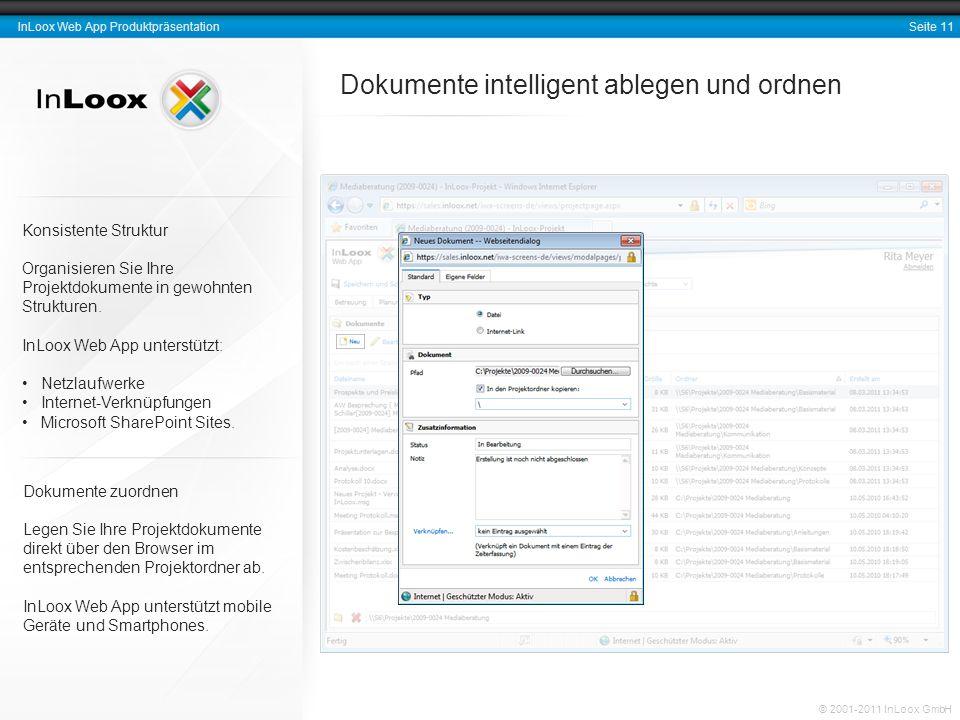 Seite 11 InLoox Web App Produktpräsentation © 2001-2011 InLoox GmbH Dokumente intelligent ablegen und ordnen Konsistente Struktur Organisieren Sie Ihre Projektdokumente in gewohnten Strukturen.