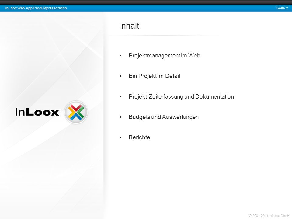 Seite 2 InLoox Web App Produktpräsentation © 2001-2011 InLoox GmbH Inhalt Projektmanagement im Web Ein Projekt im Detail Projekt-Zeiterfassung und Dokumentation Budgets und Auswertungen Berichte
