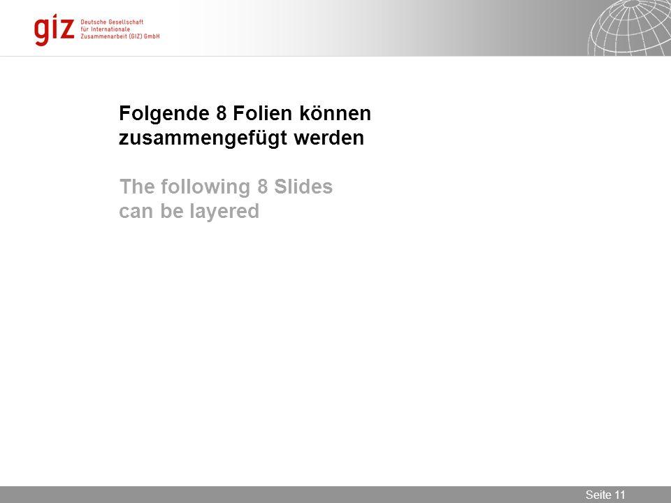 30.05.2016 Seite 11 Seite 11 Folgende 8 Folien können zusammengefügt werden The following 8 Slides can be layered