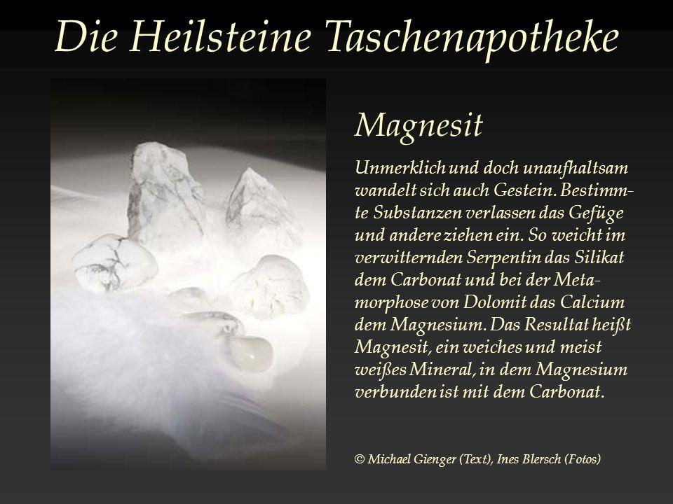 Die Heilsteine Taschenapotheke Magnesit Unmerklich und doch unaufhaltsam wandelt sich auch Gestein.