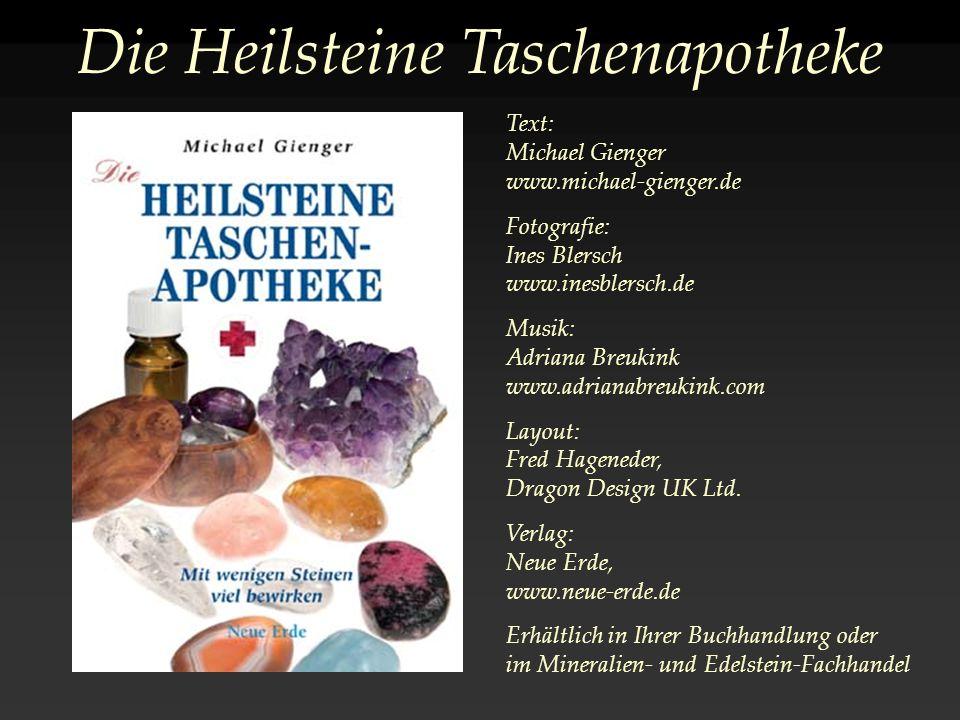 Die Heilsteine Taschenapotheke Text: Michael Gienger www.michael-gienger.de Fotografie: Ines Blersch www.inesblersch.de Musik: Adriana Breukink www.adrianabreukink.com Layout: Fred Hageneder, Dragon Design UK Ltd.