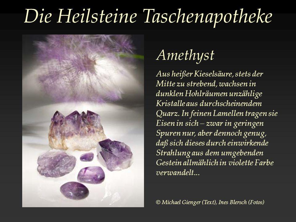 Die Heilsteine Taschenapotheke Amethyst Aus heißer Kieselsäure, stets der Mitte zu strebend, wachsen in dunklen Hohlräumen unzählige Kristalle aus durchscheinendem Quarz.