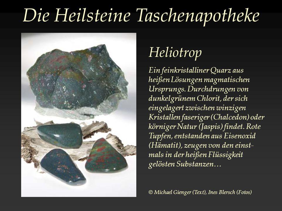 Die Heilsteine Taschenapotheke Heliotrop Ein feinkristalliner Quarz aus heißen Lösungen magmatischen Ursprungs.