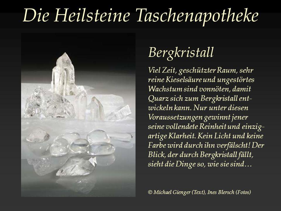 Die Heilsteine Taschenapotheke Bergkristall Viel Zeit, geschützter Raum, sehr reine Kieselsäure und ungestörtes Wachstum sind vonnöten, damit Quarz sich zum Bergkristall ent- wickeln kann.