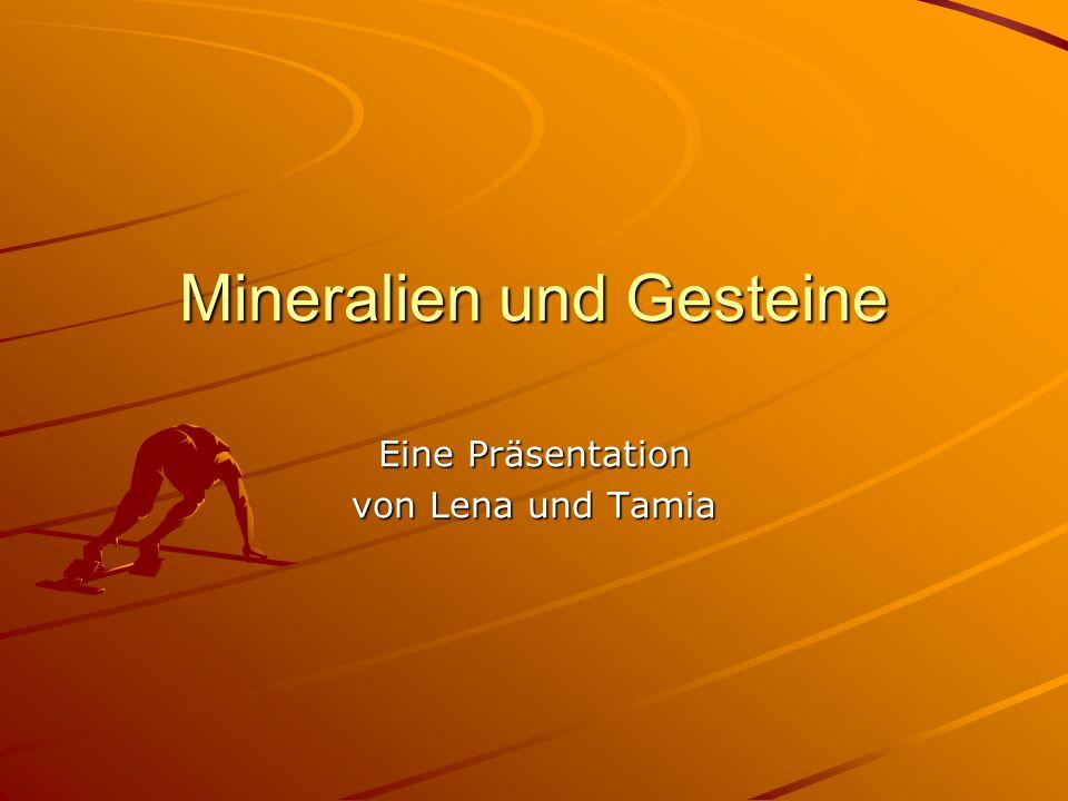 Mineralien und Gesteine Eine Präsentation von Lena und Tamia