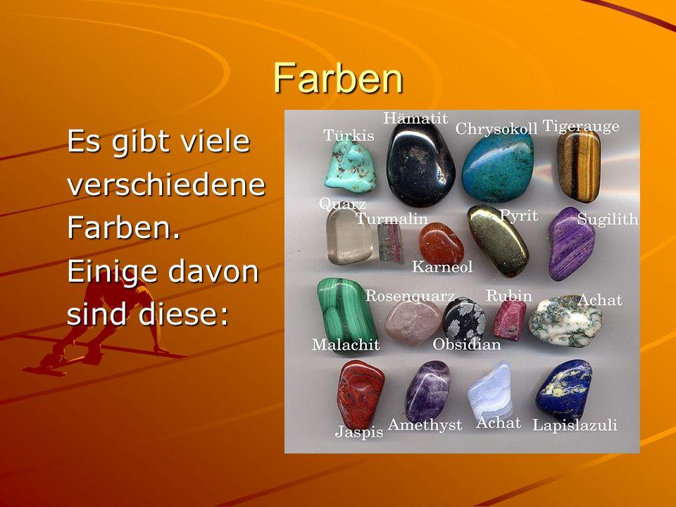 Farben Es gibt viele verschiedeneFarben. Einige davon sind diese: