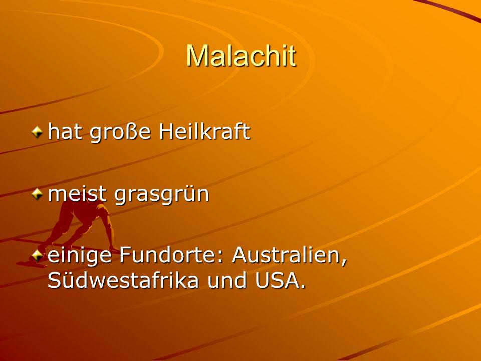 Malachit hat große Heilkraft meist grasgrün einige Fundorte: Australien, Südwestafrika und USA.