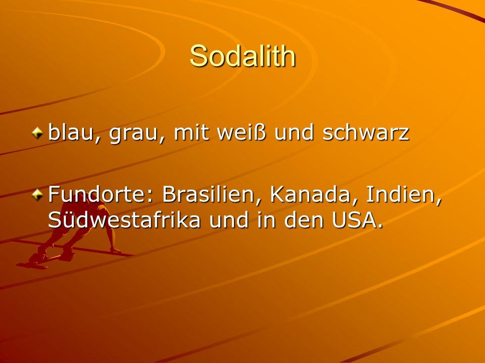 Sodalith blau, grau, mit weiß und schwarz Fundorte: Brasilien, Kanada, Indien, Südwestafrika und in den USA.