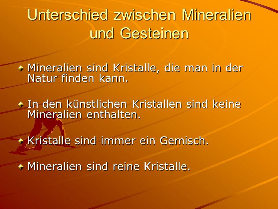 Unterschied zwischen Mineralien und Gesteinen Mineralien sind Kristalle, die man in der Natur finden kann. In den künstlichen Kristallen sind keine Mi