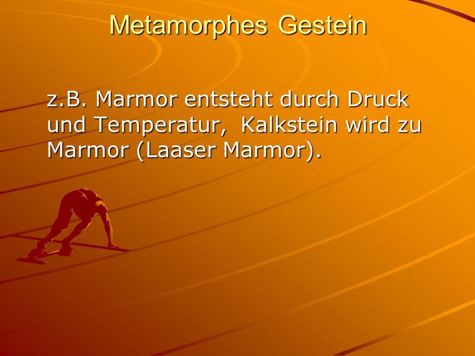 Metamorphes Gestein z.B. Marmor entsteht durch Druck und Temperatur, Kalkstein wird zu Marmor (Laaser Marmor).