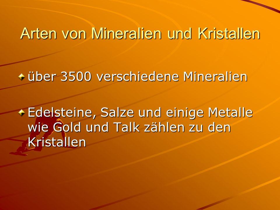 Arten von Mineralien und Kristallen über 3500 verschiedene Mineralien Edelsteine, Salze und einige Metalle wie Gold und Talk zählen zu den Kristallen