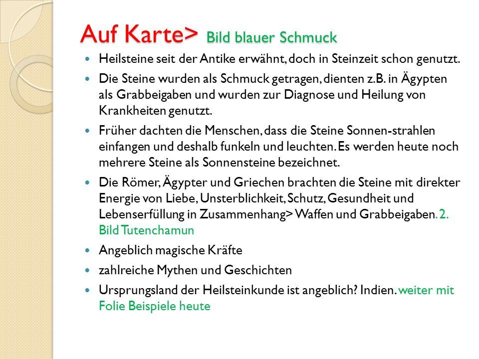 Auf Karte> Bild blauer Schmuck Heilsteine seit der Antike erwähnt, doch in Steinzeit schon genutzt.