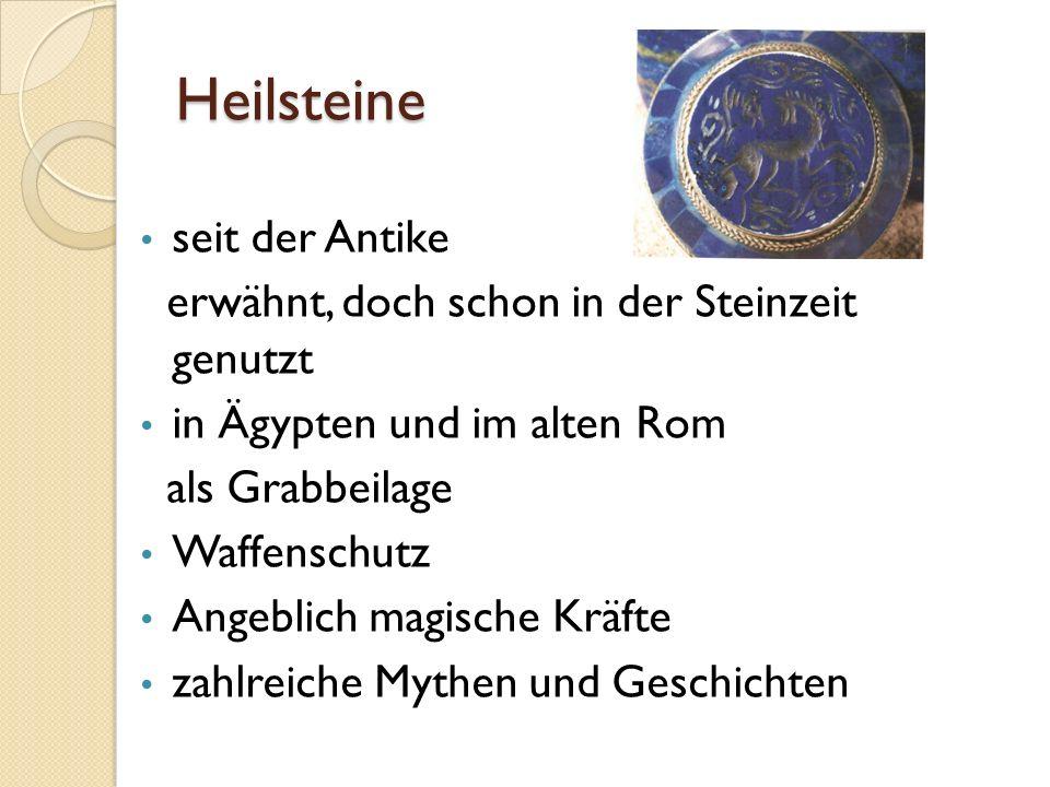Heilsteine seit der Antike erwähnt, doch schon in der Steinzeit genutzt in Ägypten und im alten Rom als Grabbeilage Waffenschutz Angeblich magische Kräfte zahlreiche Mythen und Geschichten
