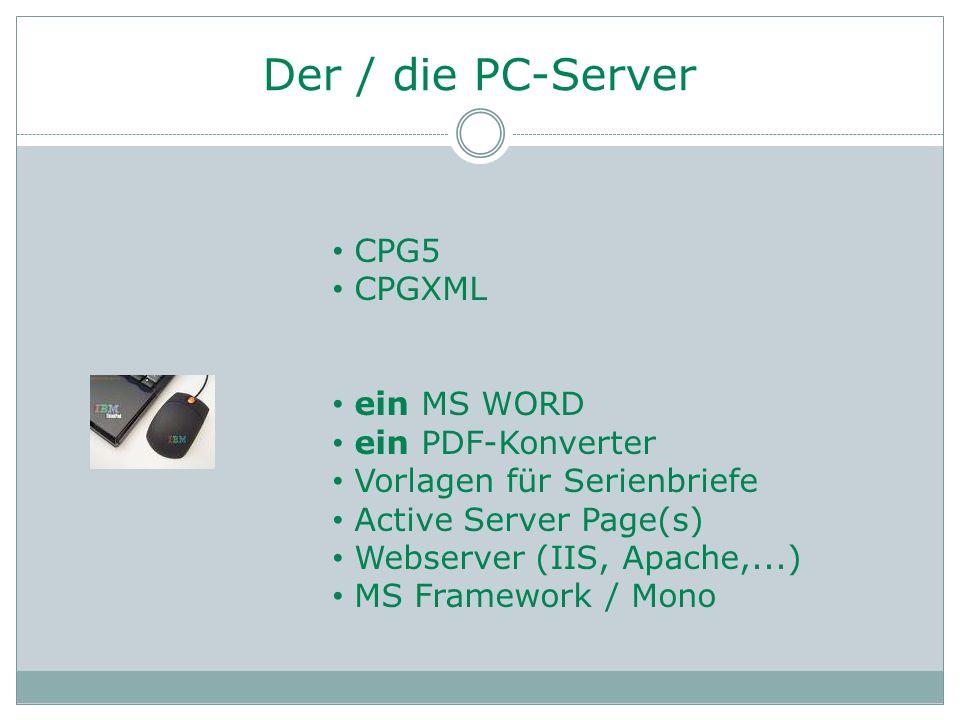 Der / die PC-Server CPG5 CPGXML ein MS WORD ein PDF-Konverter Vorlagen für Serienbriefe Active Server Page(s) Webserver (IIS, Apache,...) MS Framework