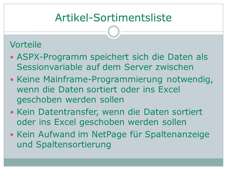 Artikel-Sortimentsliste Vorteile ASPX-Programm speichert sich die Daten als Sessionvariable auf dem Server zwischen Keine Mainframe-Programmierung not