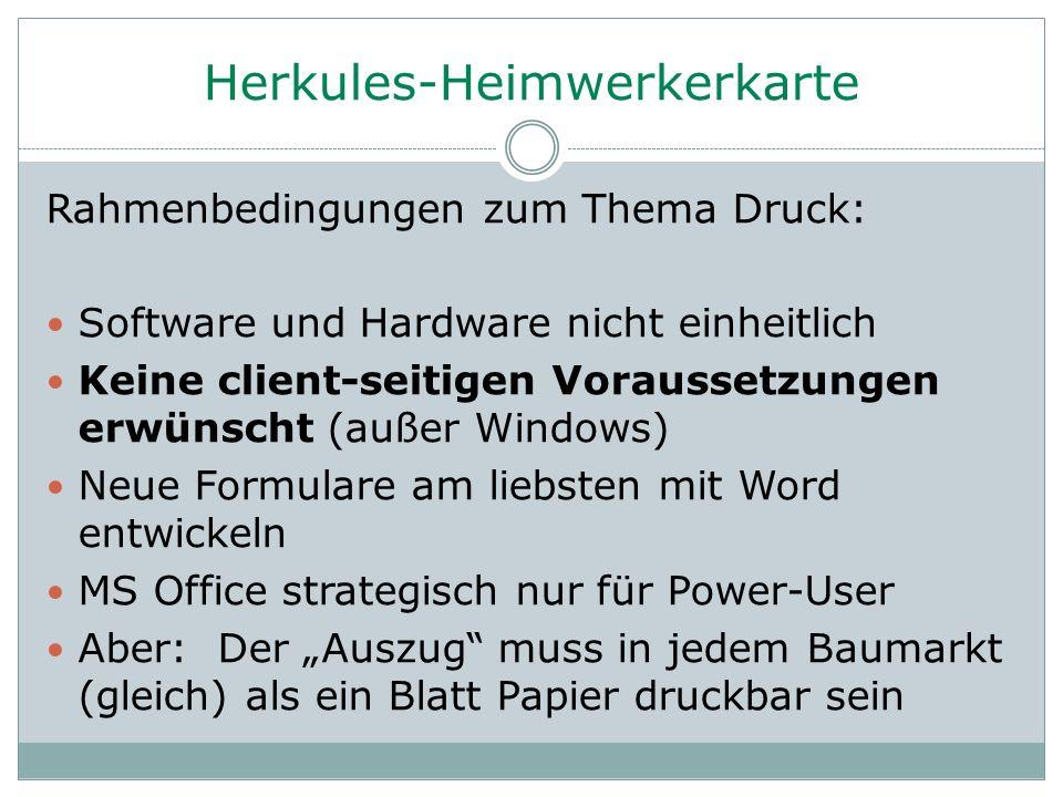 Herkules-Heimwerkerkarte Rahmenbedingungen zum Thema Druck: Software und Hardware nicht einheitlich Keine client-seitigen Voraussetzungen erwünscht (a