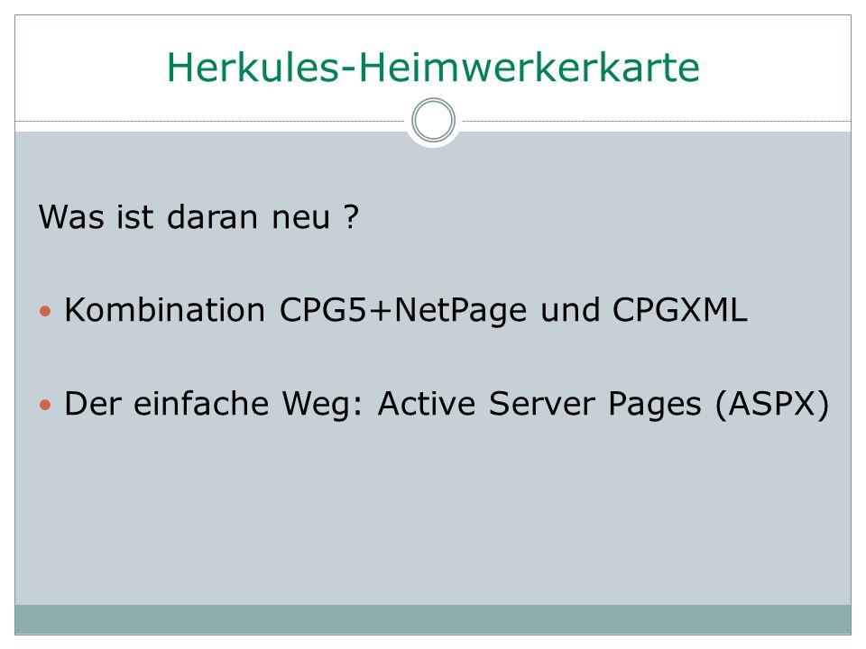 Herkules-Heimwerkerkarte Was ist daran neu ? Kombination CPG5+NetPage und CPGXML Der einfache Weg: Active Server Pages (ASPX)