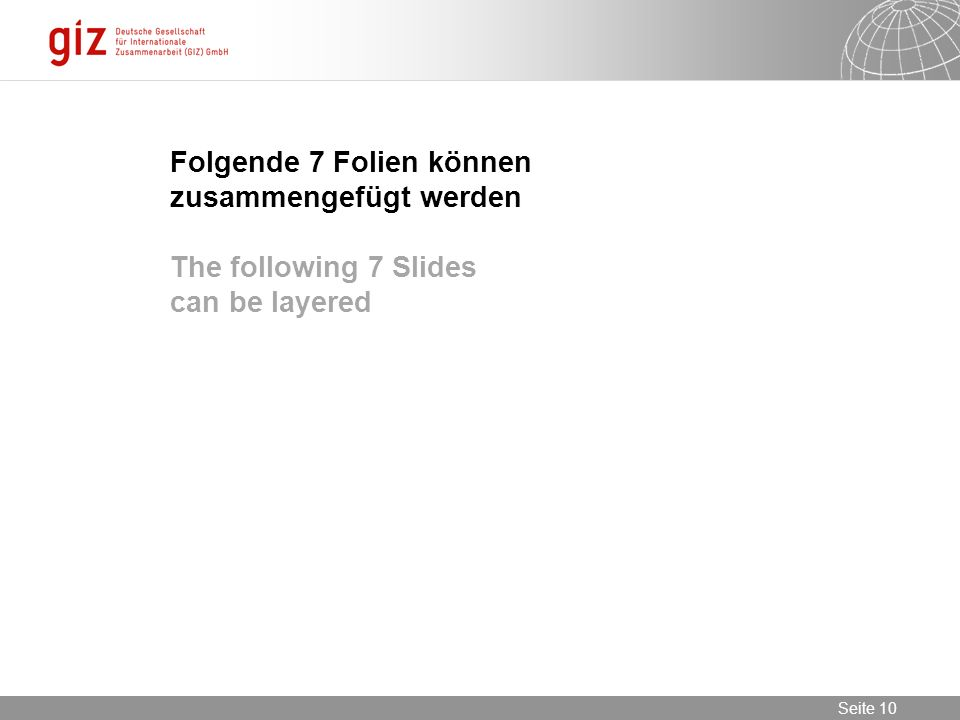 30.05.2016 Seite 10 Seite 10 Folgende 7 Folien können zusammengefügt werden The following 7 Slides can be layered