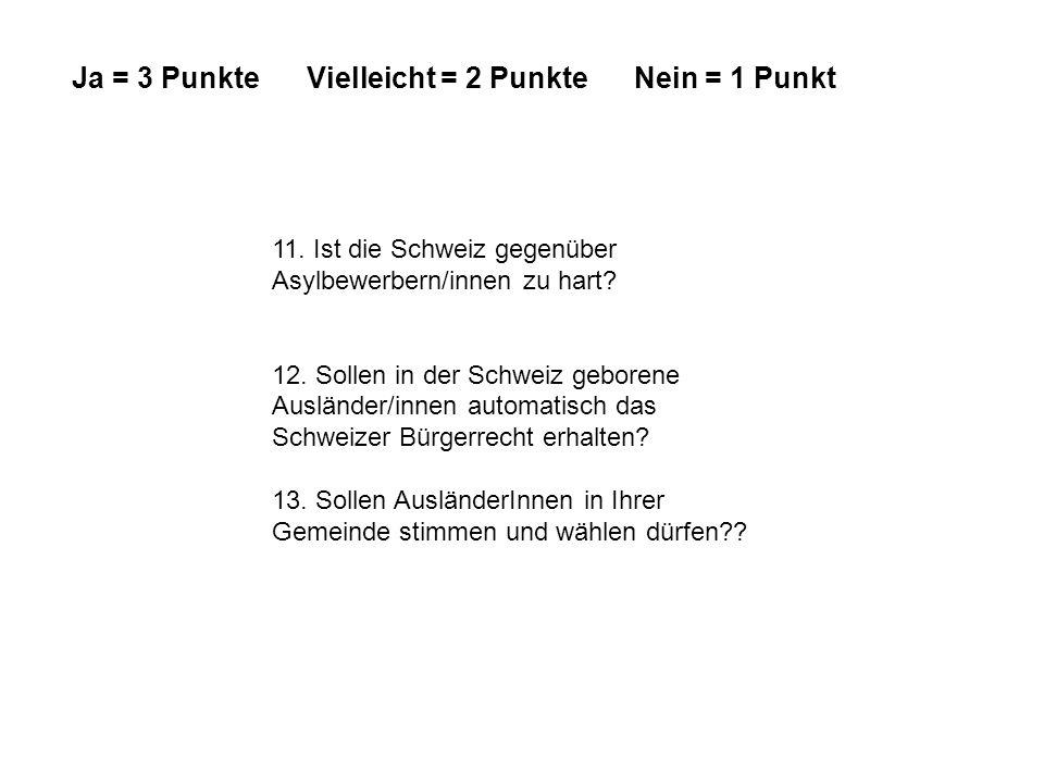 11. Ist die Schweiz gegenüber Asylbewerbern/innen zu hart? 12. Sollen in der Schweiz geborene Ausländer/innen automatisch das Schweizer Bürgerrecht er