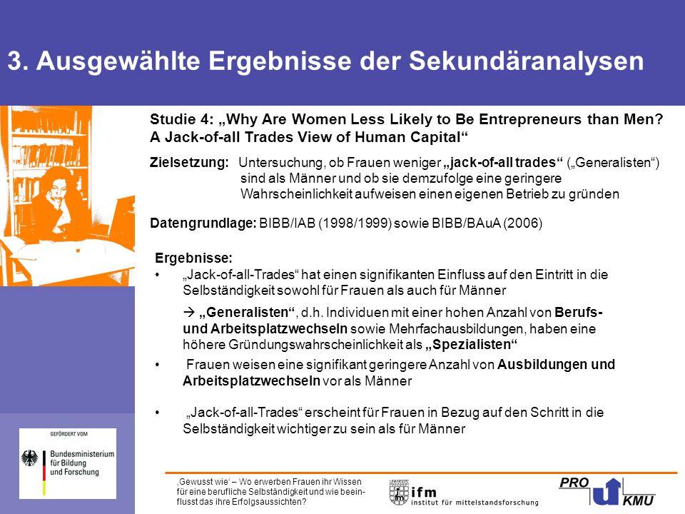"""'Gewusst wie' – Wo erwerben Frauen ihr Wissen für eine berufliche Selbständigkeit und wie beein- flusst das ihre Erfolgsaussichten? Studie 4: """"Why Are"""