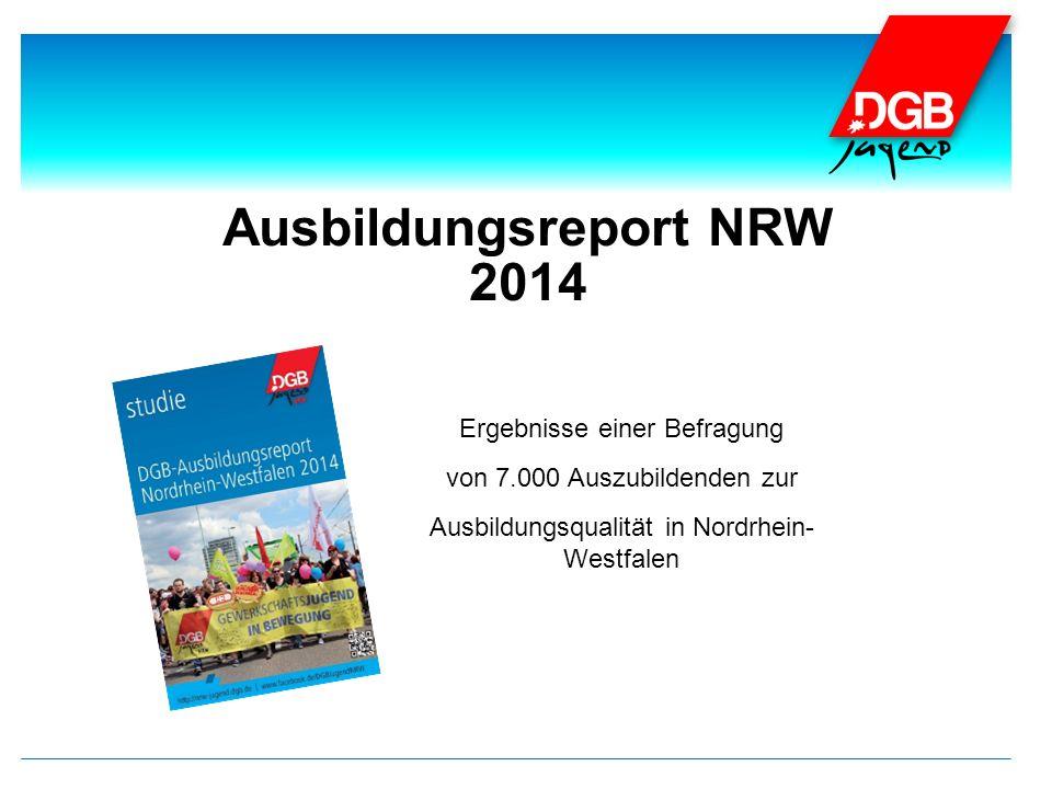 Ausbildungsreport NRW 2014 Ergebnisse einer Befragung von 7.000 Auszubildenden zur Ausbildungsqualität in Nordrhein- Westfalen