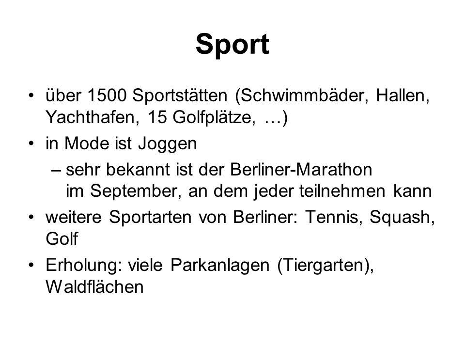 Sport über 1500 Sportstätten (Schwimmbäder, Hallen, Yachthafen, 15 Golfplätze, …) in Mode ist Joggen –sehr bekannt ist der Berliner-Marathon im September, an dem jeder teilnehmen kann weitere Sportarten von Berliner: Tennis, Squash, Golf Erholung: viele Parkanlagen (Tiergarten), Waldflächen