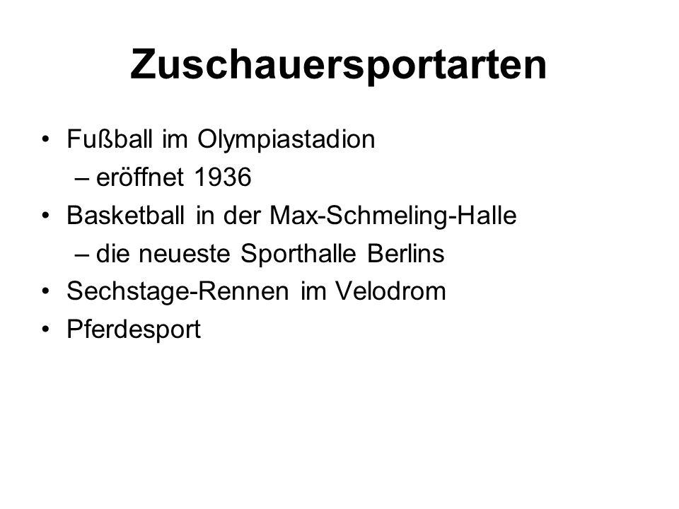 Zuschauersportarten Fußball im Olympiastadion –eröffnet 1936 Basketball in der Max-Schmeling-Halle –die neueste Sporthalle Berlins Sechstage-Rennen im Velodrom Pferdesport