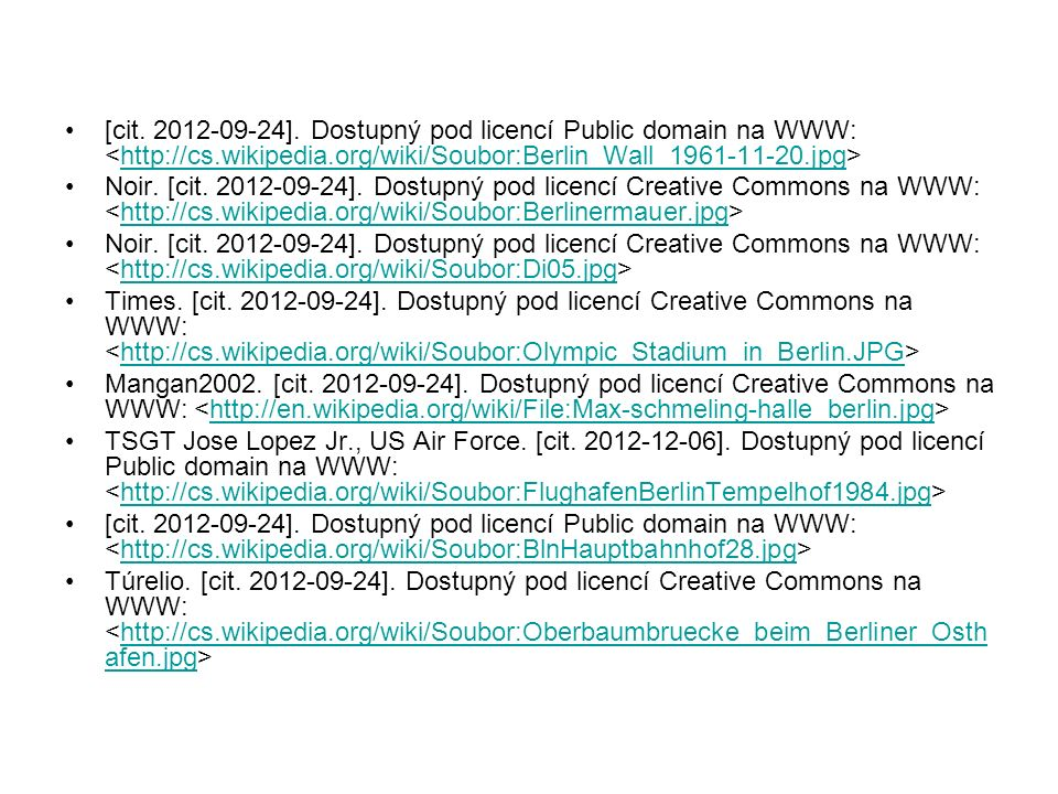 [cit. 2012-09-24]. Dostupný pod licencí Public domain na WWW: http://cs.wikipedia.org/wiki/Soubor:Berlin_Wall_1961-11-20.jpg Noir. [cit. 2012-09-24].