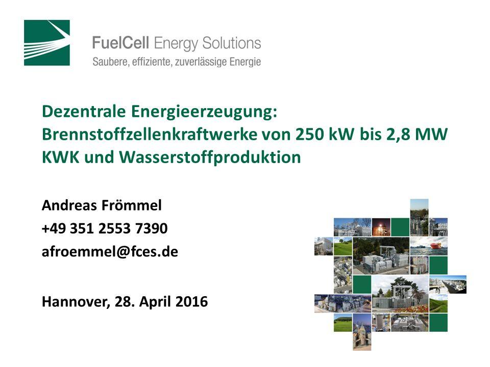 Dezentrale Energieerzeugung: Brennstoffzellenkraftwerke von 250 kW bis 2,8 MW KWK und Wasserstoffproduktion Andreas Frömmel Hannover, 28.
