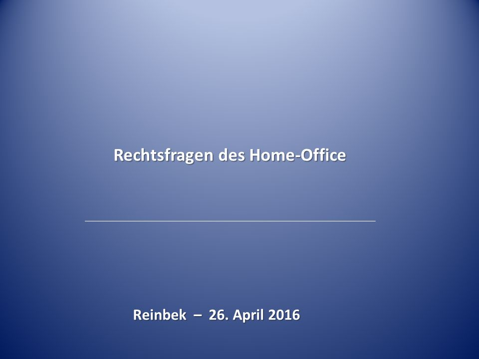 Rechtsfragen des Home-Office Reinbek – 26. April 2016