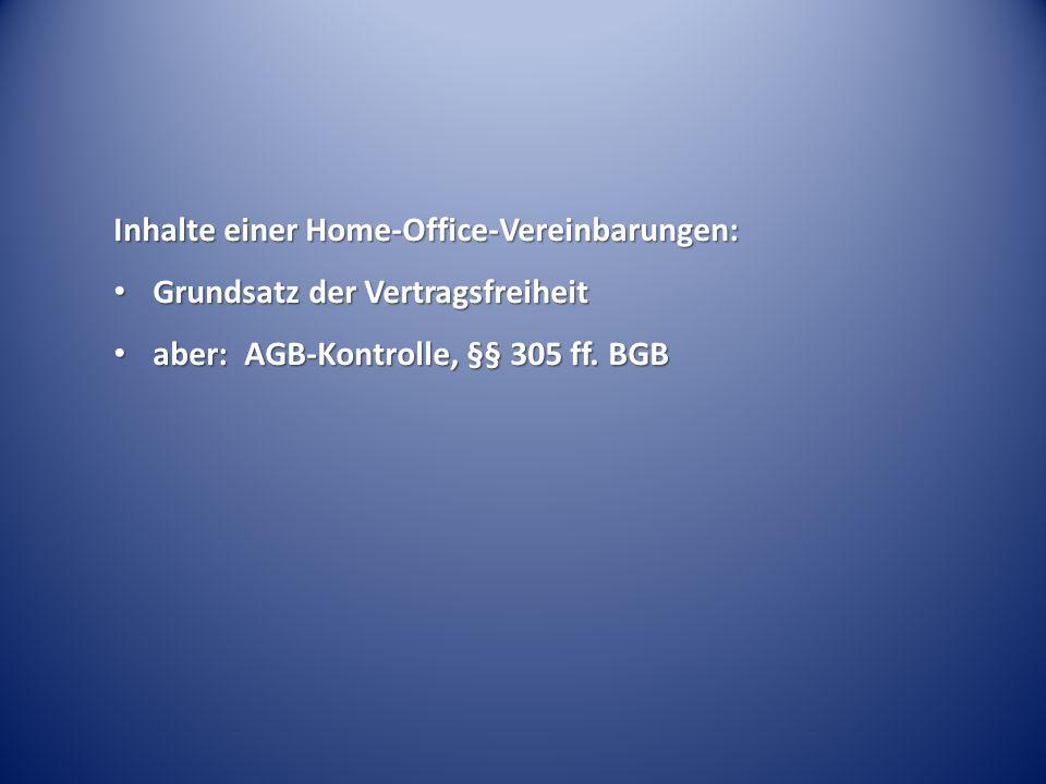 Inhalte einer Home-Office-Vereinbarungen: Grundsatz der Vertragsfreiheit Grundsatz der Vertragsfreiheit aber: AGB-Kontrolle, §§ 305 ff.