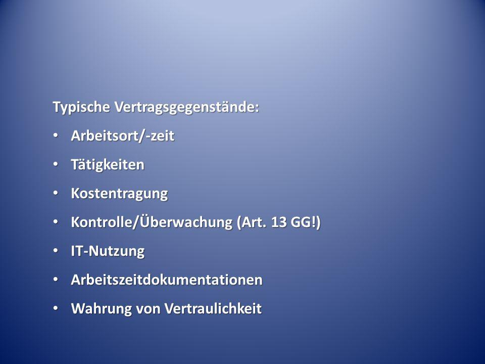 Typische Vertragsgegenstände: Arbeitsort/-zeit Arbeitsort/-zeit Tätigkeiten Tätigkeiten Kostentragung Kostentragung Kontrolle/Überwachung (Art.