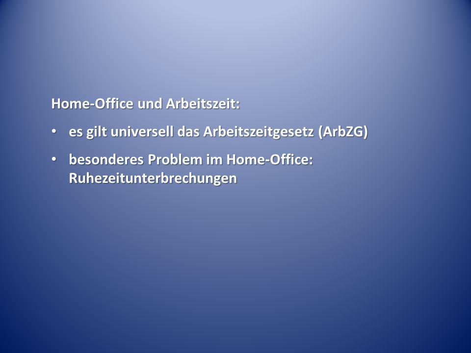 Home-Office und Arbeitszeit: es gilt universell das Arbeitszeitgesetz (ArbZG) es gilt universell das Arbeitszeitgesetz (ArbZG) besonderes Problem im Home-Office: Ruhezeitunterbrechungen besonderes Problem im Home-Office: Ruhezeitunterbrechungen