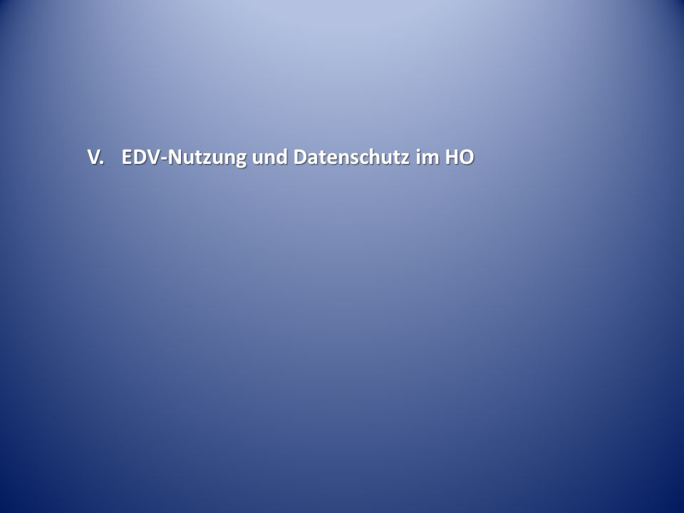 V. EDV-Nutzung und Datenschutz im HO