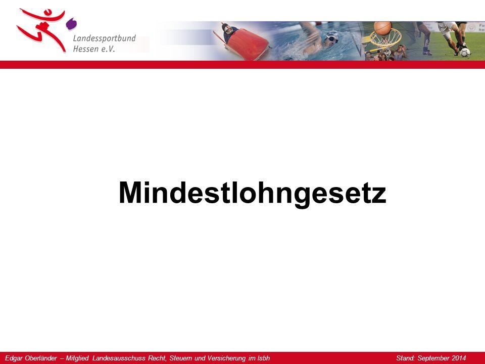 Edgar Oberländer – Mitglied Landesausschuss Recht, Steuern und Versicherung im lsbh Stand: September 2014 Mindestlohngesetz