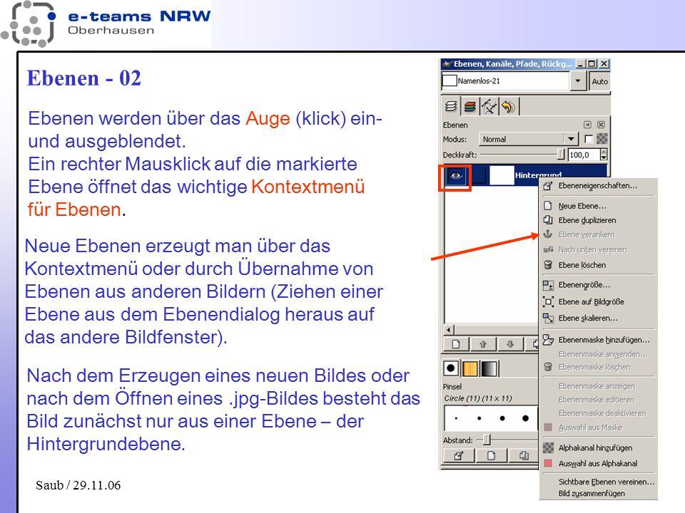 Saub / 29.11.06 18 Ebenen - 02 Ebenen werden über das Auge (klick) ein- und ausgeblendet. Ein rechter Mausklick auf die markierte Ebene öffnet das wic