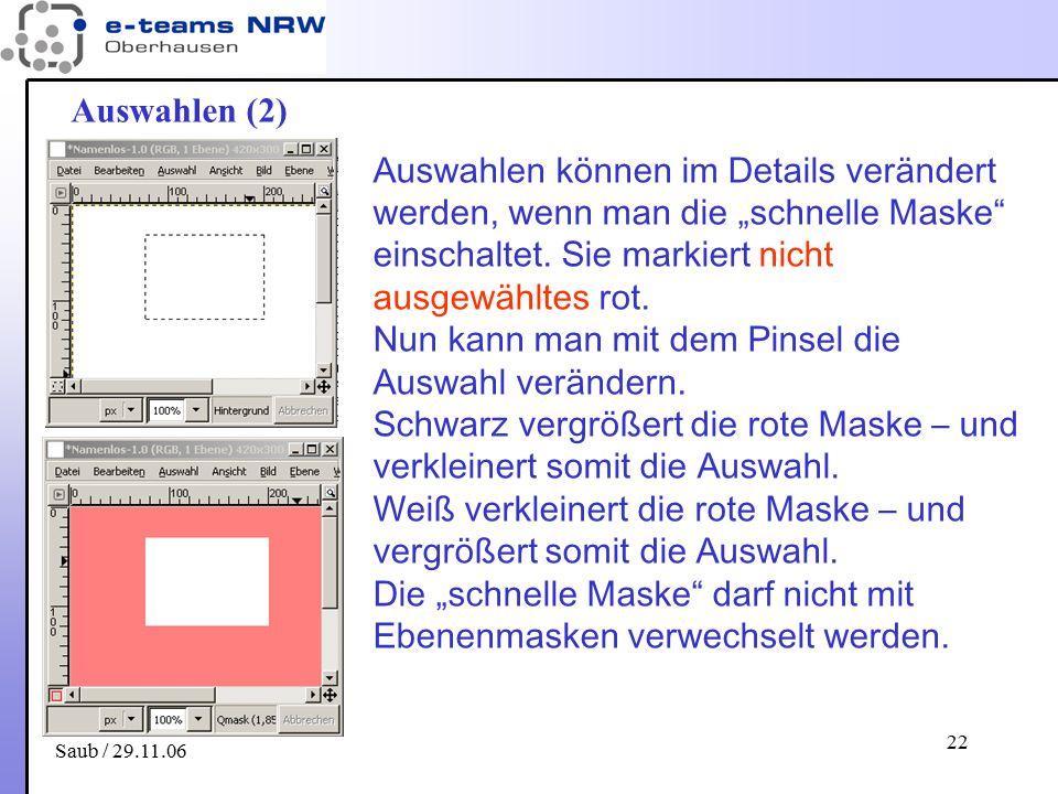 """Saub / 29.11.06 22 Auswahlen (2) Auswahlen können im Details verändert werden, wenn man die """"schnelle Maske"""" einschaltet. Sie markiert nicht ausgewähl"""